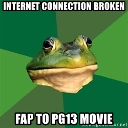 Foul Bachelor Frog - Internet connection broken Fap to PG13 movie