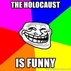Trollface - The holocaust Is funny