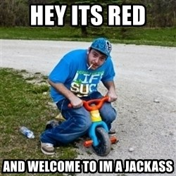 Thug Life on a Trike - HEY ITS RED  and welcome to im a jackass