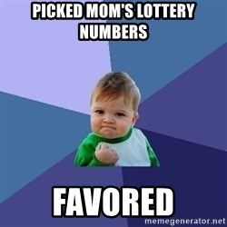 Success Kid - Picked mom's lottery numbers Favored