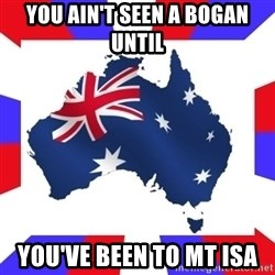 australia - You ain't seen a bogan until You've been to Mt ISa