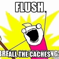 Break All The Things - FLUSH ALL THE CACHES