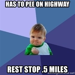 Success Kid - has to pee on highway rest stop .5 miles