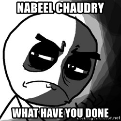 You, what have you done? (Draw) - Nabeel chaudry  what have you done