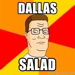 Hank Hill - dallas salad