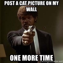 Jules Pulp Fiction - Post a cat picture on my wall one more time