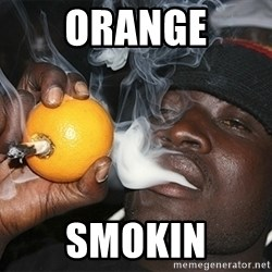 Que se yo estoy re loco - orange smokin