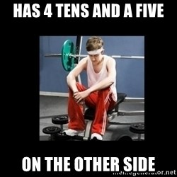 Annoying Gym Newbie - HAS 4 TENS AND A FIVE ON THE OTHER SIDE