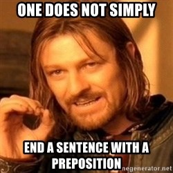 One Does Not Simply - ONE DOES NOT SIMPLY END A SENTENCE WITH A PREPOSITION