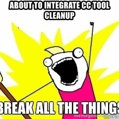 Break All The Things - About to integrate cc tool cleanup