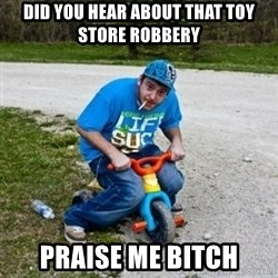 Thug Life on a Trike - Did you hear about that toy store robbery Praise Me Bitch