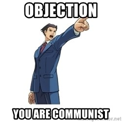 OBJECTION - OBJECTION YOU ARE COMMunist