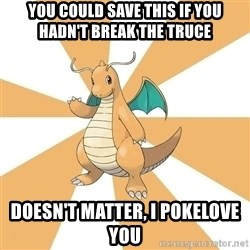 Dragonite Dad - You could save this if you hadn't break the truce doesn't matter, i pokelove you