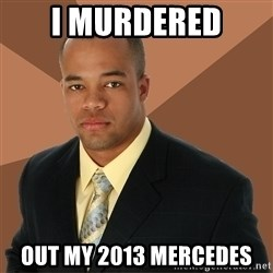 Successful Black Man - i murdered out my 2013 mercedes