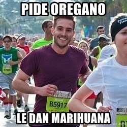 Ridiculously photogenic guy (Zeddie) - pide oregano le dan marihuana