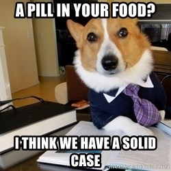 Dog Lawyer - A pill in your food? i think we have a solid case