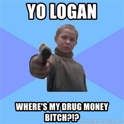 Gangster Matvey - yo logan where's my drug money bitch?!?
