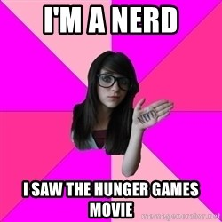 Idiot Nerd Girl - I'M A NERD i saw the hunger games movie