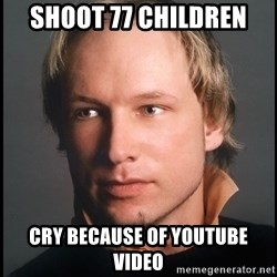 Anders Behring Breivik - shoot 77 children cry because of youtube video