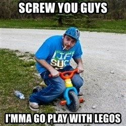 Thug Life on a Trike - screw you guys I'mma go play with legos