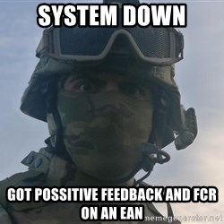 Aghast Soldier Guy - system down  got possitive feedback and FCR on an EAN