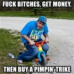 Thug Life on a Trike - Fuck bitches, get money. Then buy a pimpin' trike