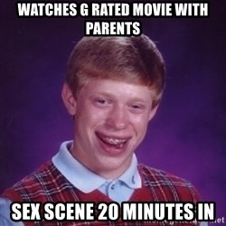 Bad Luck Brian - Watches g rated movie with parents Sex scene 20 minutes in