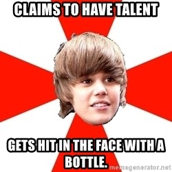 Justin Bieber - claims to have talent gets hit in the face with a bottle.
