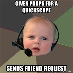 FPS N00b - Given props for a quickscope Sends friend request