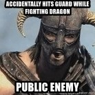 Skyrim Meme Generator - accidentally hits guard while fighting dragon public enemy