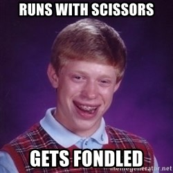 Bad Luck Brian - runs with scissors gets fondled
