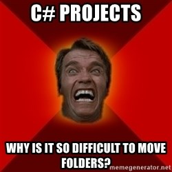 Angry Arnold - c# projects why is it so difficult to move folders?