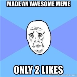 Okay Guy - made an awesome meme only 2 likes