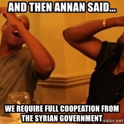 Kanye and Jay - and then annan said... we require full coopeation from the syrian government