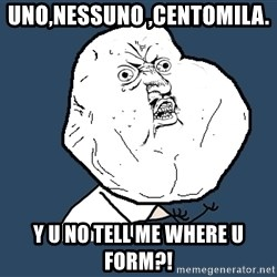 Y U No - Uno,nessuno ,centomila.  y u no tell me where u form?!
