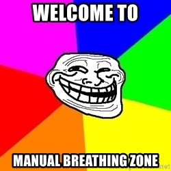 Trollface - welcome to manual breathing zone