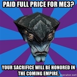 Javik the Prothean - paid full price for me3? your sacrifice will be honored in the coming empire.