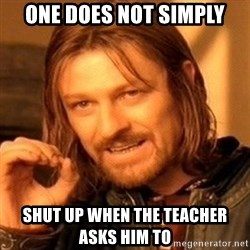 One Does Not Simply - one does not simply shut up when the teacher asks him to