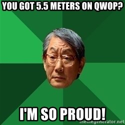 High Expectations Asian Father - YOu got 5.5 meters on qwop? i'm so proud!
