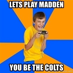 Annoying Gamer Kid - lets play madden You be the colts