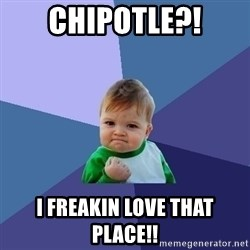 Success Kid - Chipotle?! I freakin love that place!!