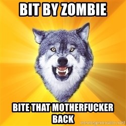 Courage Wolf - bit by zombie bite that motherfucker back