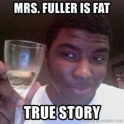 SAGE TRUE STORY - Mrs. Fuller is Fat True Story