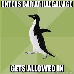 Socially Average Penguin - enters bar at illegal age gets allowed in