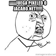 Y U SO - ¡¡¡¡¡juega pixeled o jacaro.net!!!!!
