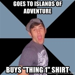 "Overly Excited Eric - GOES TO ISLANDS OF ADVENTURE BUYS ""THING 1"" SHIRT"