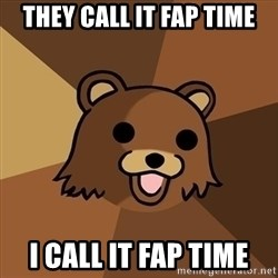 Pedobear - they call it fap time i call it fap time