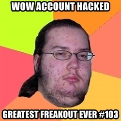 Butthurt Dweller - WOW account hacked Greatest Freakout ever #103