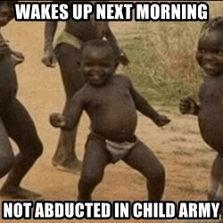 Third World Success - Wakes up next morning not abducted in child army