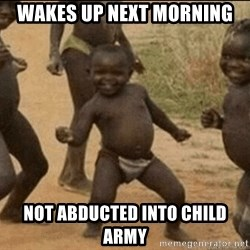 Third World Success - Wakes up next morning not abducted into child army